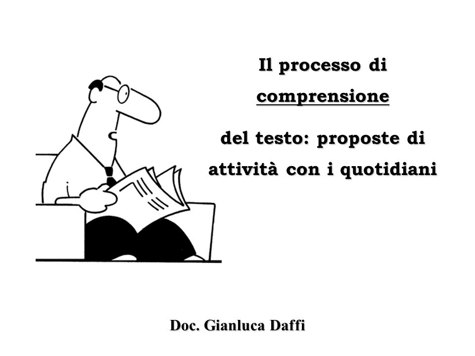 Il processo di comprensione del testo: proposte di attività con i quotidiani Doc. Gianluca Daffi