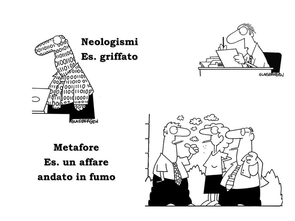 Neologismi Es. griffato Metafore Es. un affare andato in fumo