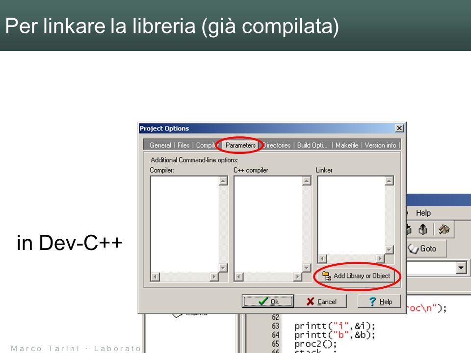 M a r c o T a r i n i ‧ L a b o r a t o r i o d i L i n g u a g g i ‧ 2 0 0 4 / 0 5 ‧ U n i v e r s i t à d e l l ' I n s u b r i a Per linkare la libreria (già compilata) in Dev-C++