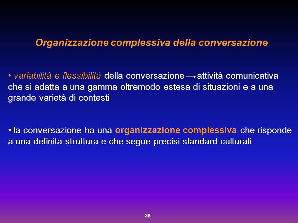 38 Organizzazione complessiva della conversazione variabilità e flessibilità della conversazione attività comunicativa che si adatta a una gamma oltre