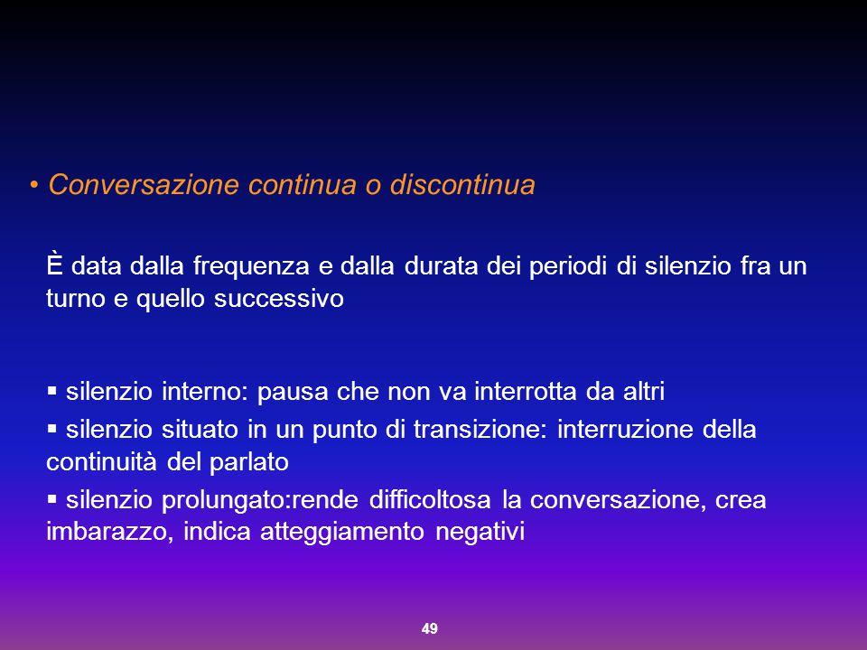 49 Conversazione continua o discontinua È data dalla frequenza e dalla durata dei periodi di silenzio fra un turno e quello successivo  silenzio inte