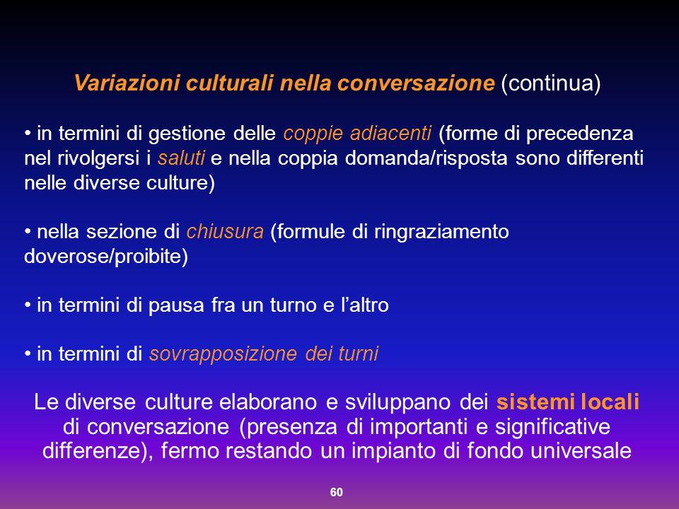 60 Variazioni culturali nella conversazione (continua) in termini di gestione delle coppie adiacenti (forme di precedenza nel rivolgersi i saluti e ne