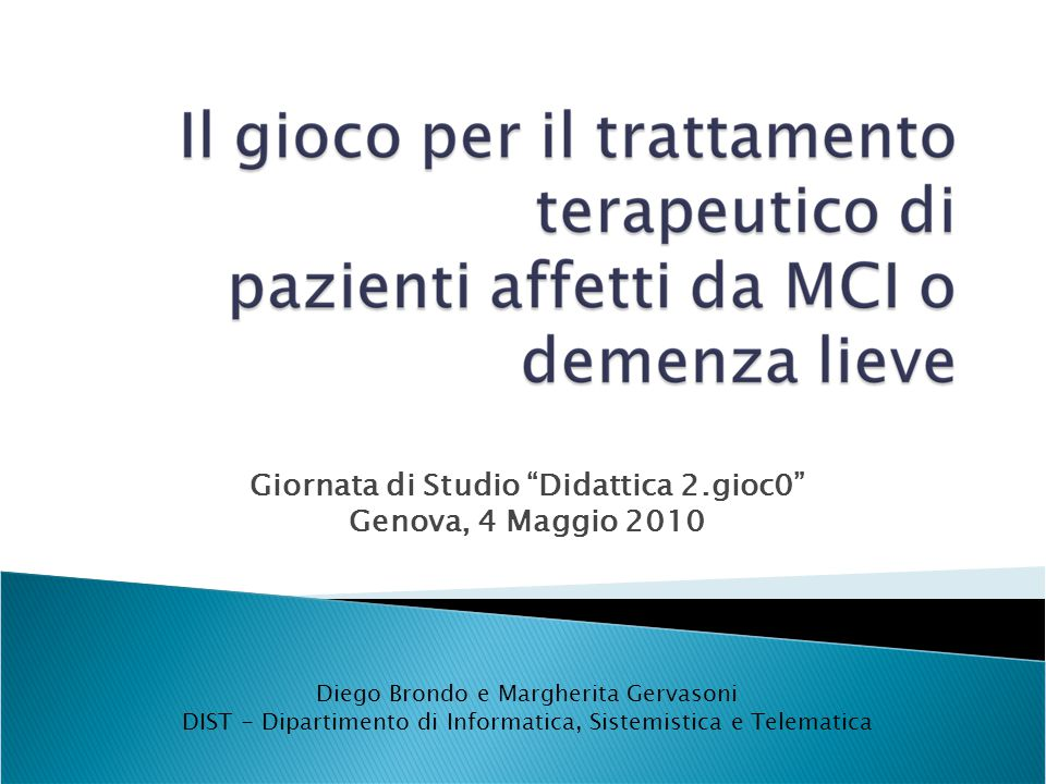 Proporre una soluzione per lo svolgimento domestico di esercitazioni terapeutiche per pazienti affetti da MCI (Mild Cognitive Impairment) Migliorare la gestione dei risultati delle esercitazioni per successive analisi 2 Didattica2.gioc0 Brondo D., Gervasoni M.