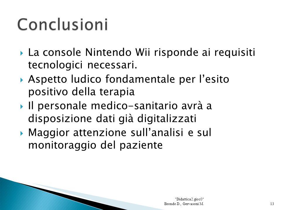  La console Nintendo Wii risponde ai requisiti tecnologici necessari.  Aspetto ludico fondamentale per l'esito positivo della terapia  Il personale