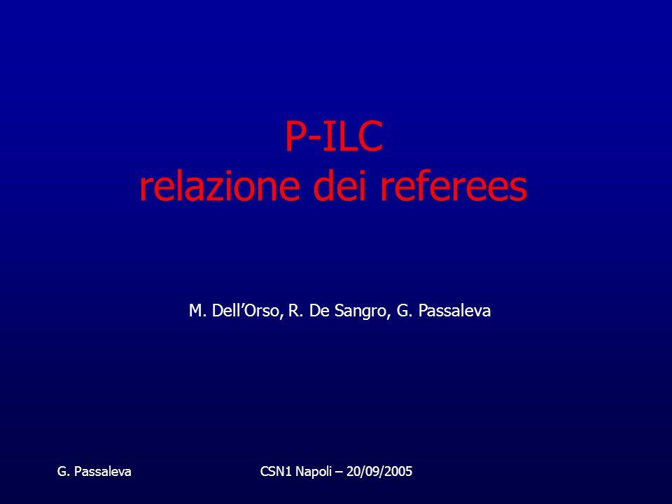 G. PassalevaCSN1 Napoli – 20/09/2005 P-ILC relazione dei referees M. Dell'Orso, R. De Sangro, G. Passaleva