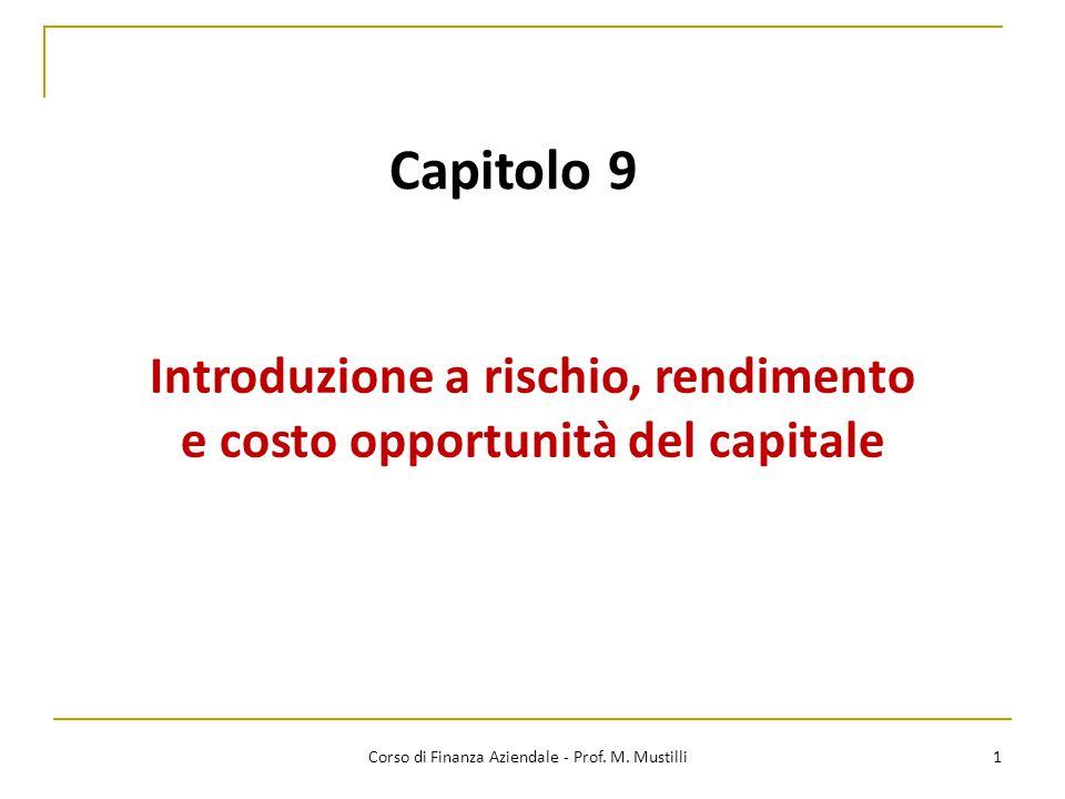 Capitolo 9 Introduzione a rischio, rendimento e costo opportunità del capitale 1 Corso di Finanza Aziendale - Prof. M. Mustilli