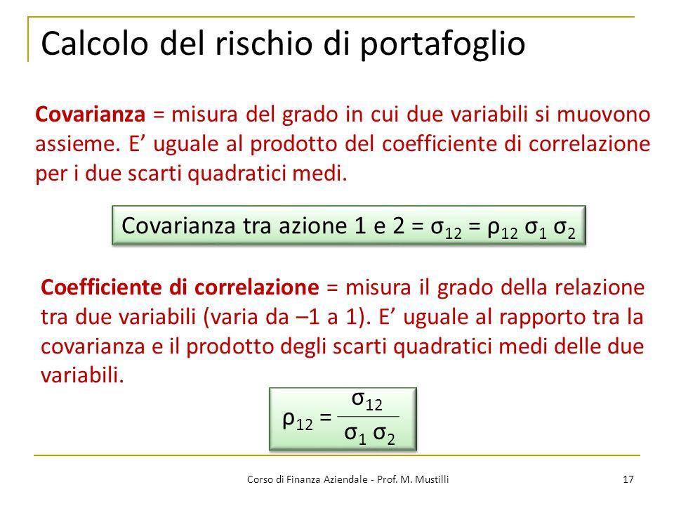 17Corso di Finanza Aziendale - Prof. M. Mustilli Calcolo del rischio di portafoglio Covarianza = misura del grado in cui due variabili si muovono assi