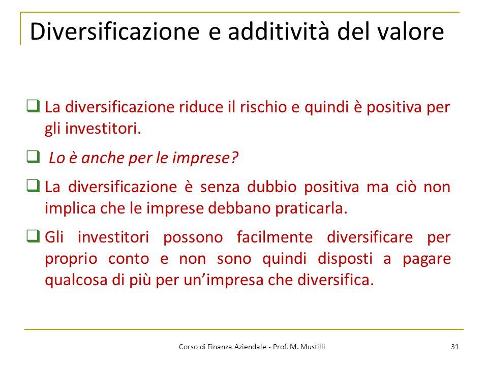 Diversificazione e additività del valore 31Corso di Finanza Aziendale - Prof. M. Mustilli  La diversificazione riduce il rischio e quindi è positiva