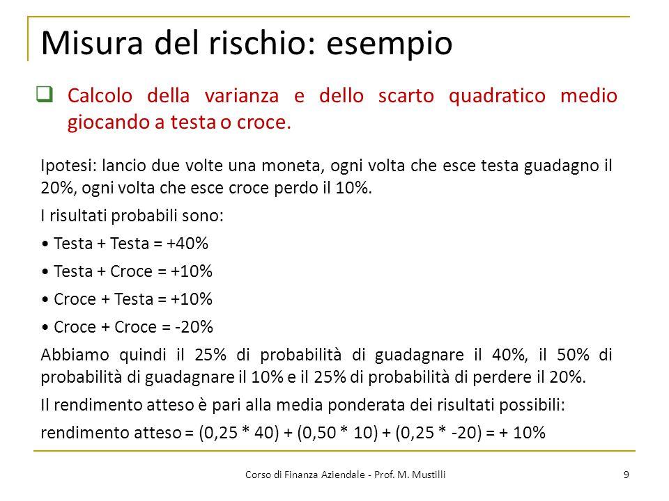 9Corso di Finanza Aziendale - Prof. M. Mustilli Misura del rischio: esempio  Calcolo della varianza e dello scarto quadratico medio giocando a testa