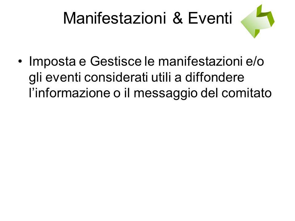 Manifestazioni & Eventi Imposta e Gestisce le manifestazioni e/o gli eventi considerati utili a diffondere l'informazione o il messaggio del comitato