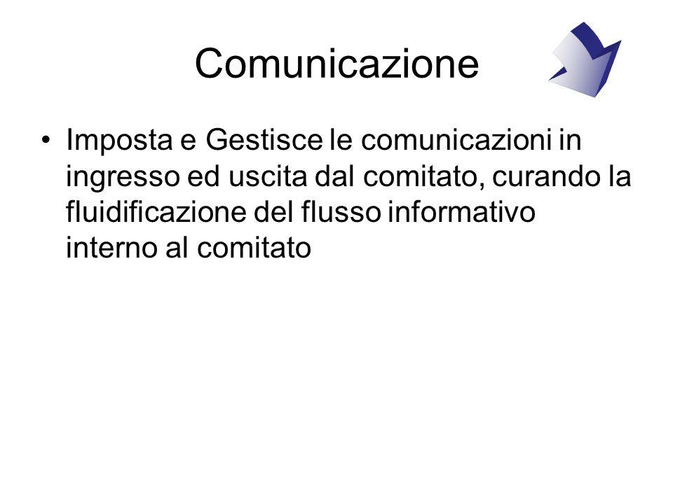 Comunicazione Imposta e Gestisce le comunicazioni in ingresso ed uscita dal comitato, curando la fluidificazione del flusso informativo interno al comitato