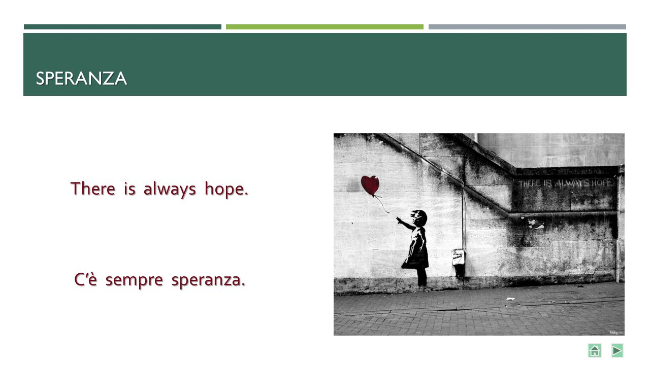 SPERANZA There is always hope. C'è sempre speranza.