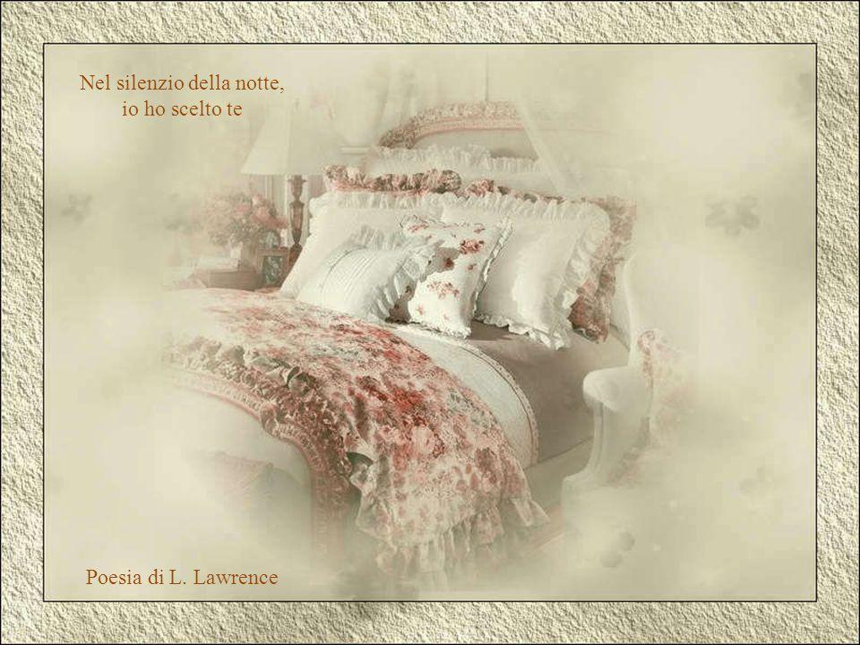 Nel silenzio della notte, io ho scelto te Poesia di L. Lawrence