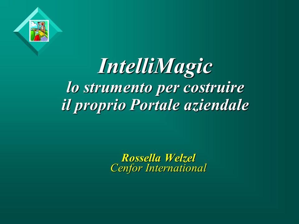 IntelliMagic lo strumento per costruire il proprio Portale aziendale Rossella Welzel Cenfor International