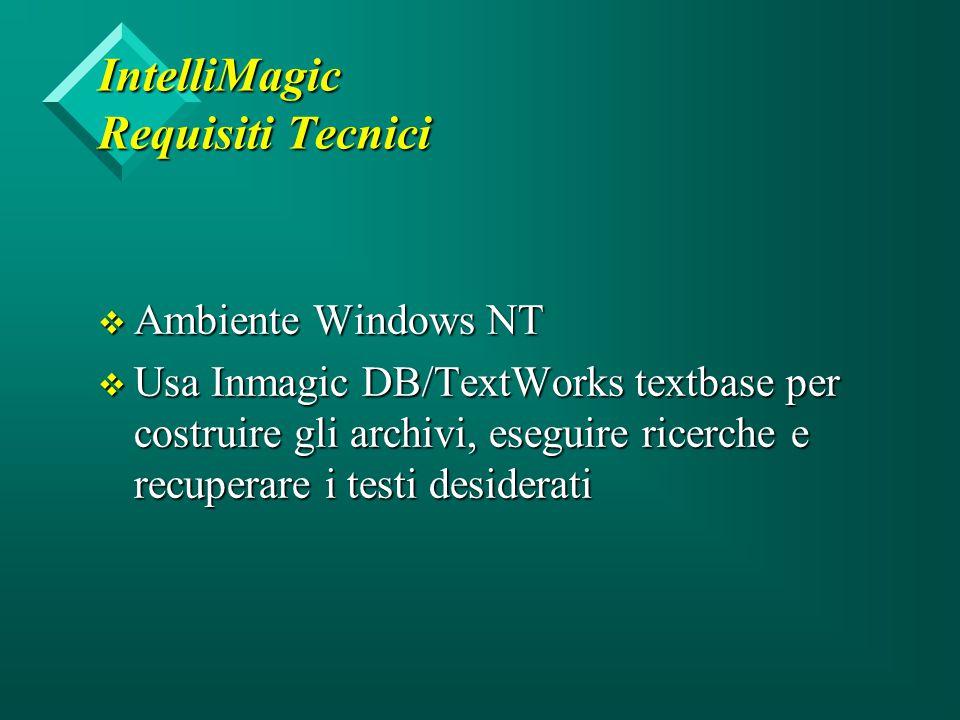 IntelliMagic Requisiti Tecnici v Ambiente Windows NT v Usa Inmagic DB/TextWorks textbase per costruire gli archivi, eseguire ricerche e recuperare i testi desiderati