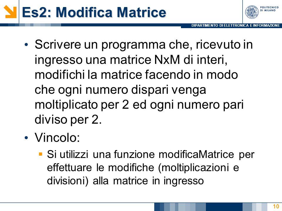 DIPARTIMENTO DI ELETTRONICA E INFORMAZIONE Es2: Modifica Matrice Scrivere un programma che, ricevuto in ingresso una matrice NxM di interi, modifichi