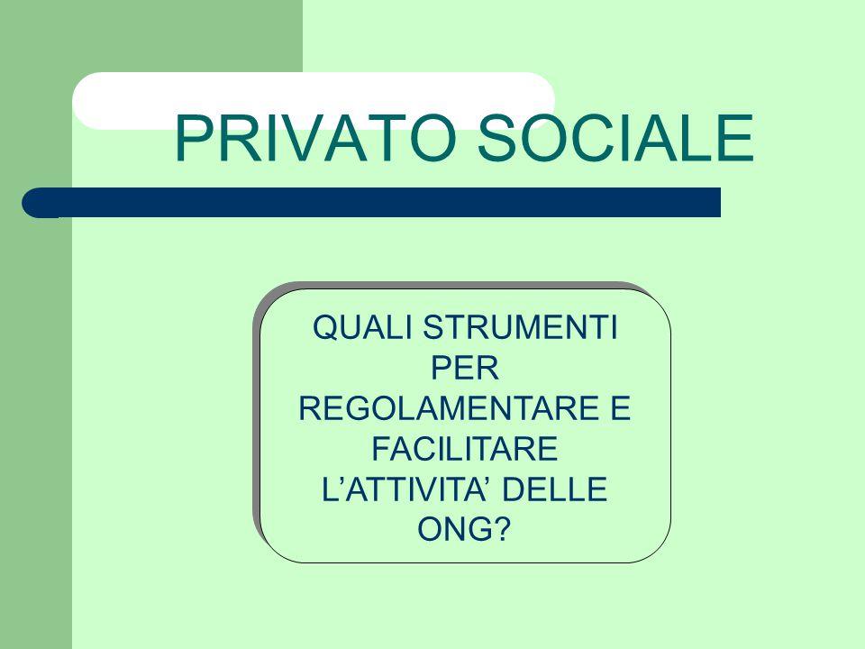 PRIVATO SOCIALE QUALI STRUMENTI PER REGOLAMENTARE E FACILITARE L'ATTIVITA' DELLE ONG