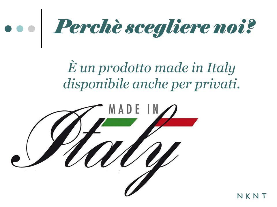 È un prodotto made in Italy disponibile anche per privati. Perchè scegliere noi N K N T