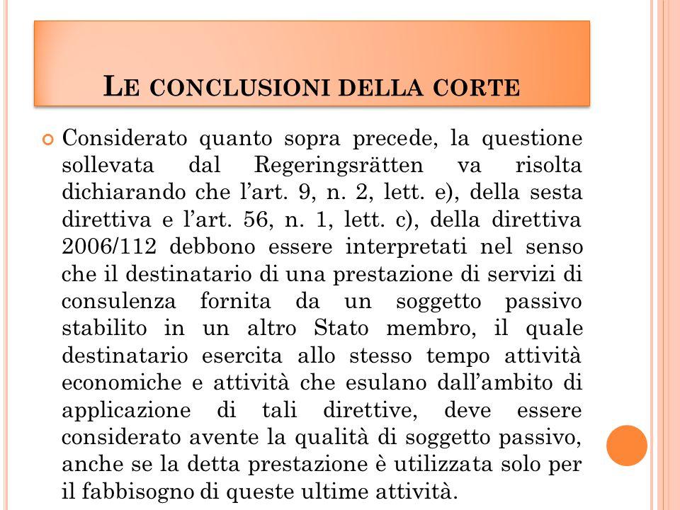 L E CONCLUSIONI DELLA CORTE Considerato quanto sopra precede, la questione sollevata dal Regeringsrätten va risolta dichiarando che l'art.