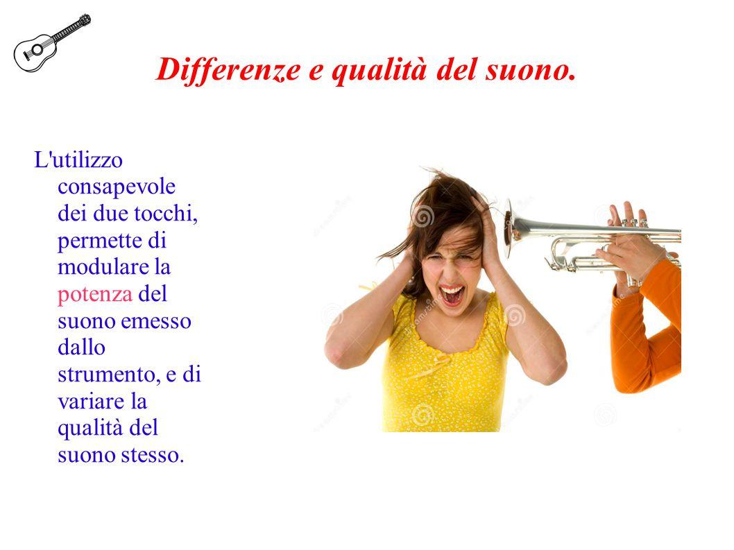 Differenze e qualità del suono. L'utilizzo consapevole dei due tocchi, permette di modulare la potenza del suono emesso dallo strumento, e di variare