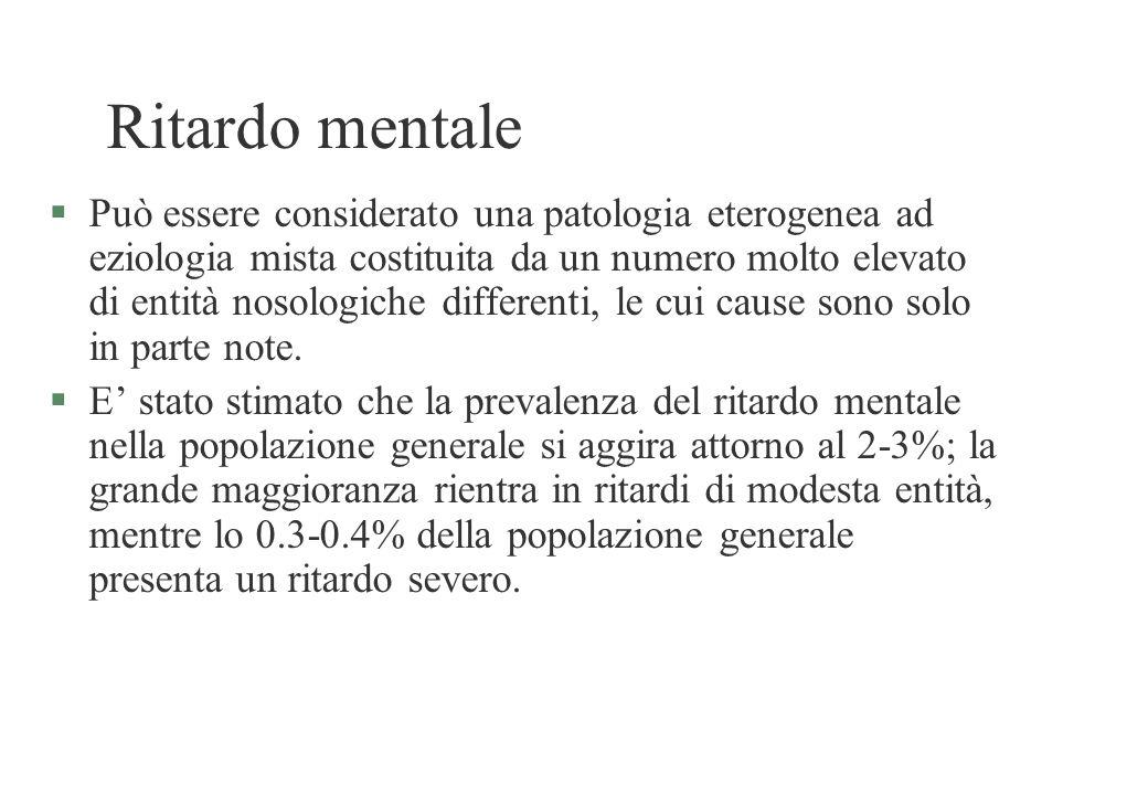 Ritardo mentale §Può essere considerato una patologia eterogenea ad eziologia mista costituita da un numero molto elevato di entità nosologiche differ