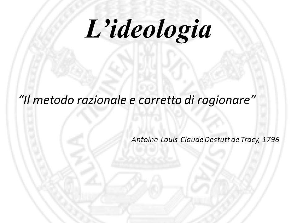 """L'ideologia """"Il metodo razionale e corretto di ragionare"""" Antoine-Louis-Claude Destutt de Tracy, 1796"""