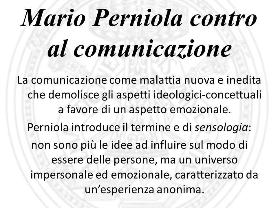 Mario Perniola contro al comunicazione La comunicazione come malattia nuova e inedita che demolisce gli aspetti ideologici-concettuali a favore di un