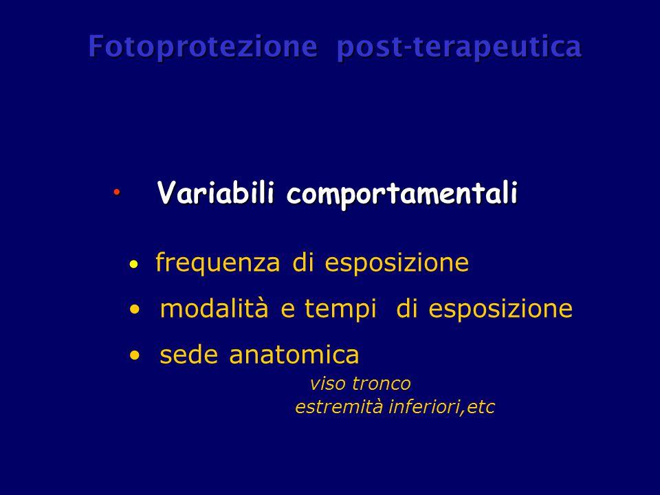 Variabili comportamentali Variabili comportamentali frequenza di esposizione modalità e tempi di esposizione sede anatomica viso tronco estremità infe