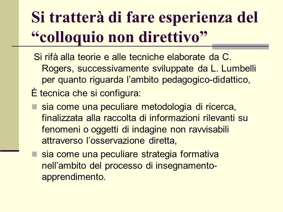 """Si tratterà di fare esperienza del """"colloquio non direttivo"""" Si rifà alla teorie e alle tecniche elaborate da C. Rogers, successivamente sviluppate da"""