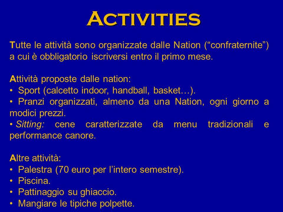Activities Tutte le attività sono organizzate dalle Nation ( confraternite ) a cui è obbligatorio iscriversi entro il primo mese.