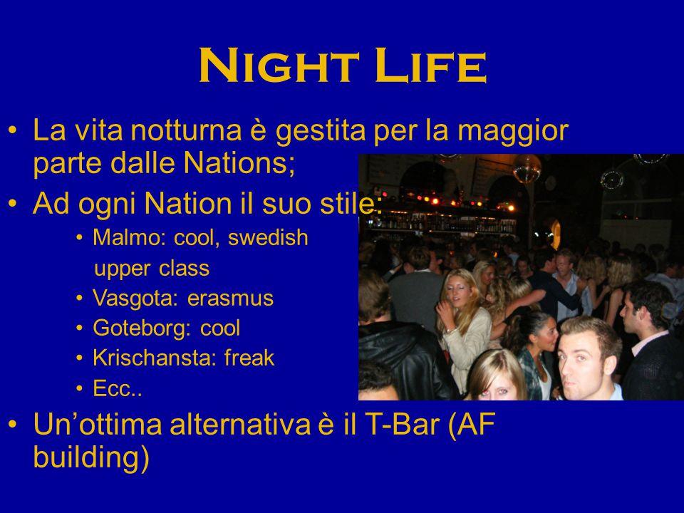 Night Life La vita notturna è gestita per la maggior parte dalle Nations; Ad ogni Nation il suo stile: Malmo: cool, swedish upper class Vasgota: erasmus Goteborg: cool Krischansta: freak Ecc..