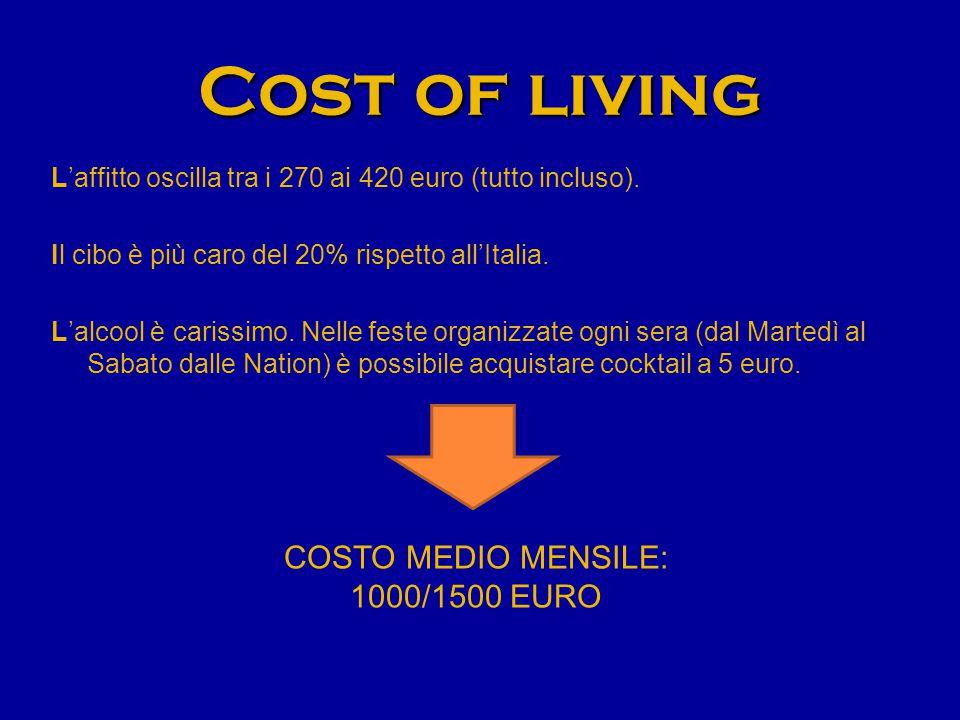 Cost of living L'affitto oscilla tra i 270 ai 420 euro (tutto incluso). Il cibo è più caro del 20% rispetto all'Italia. L'alcool è carissimo. Nelle fe