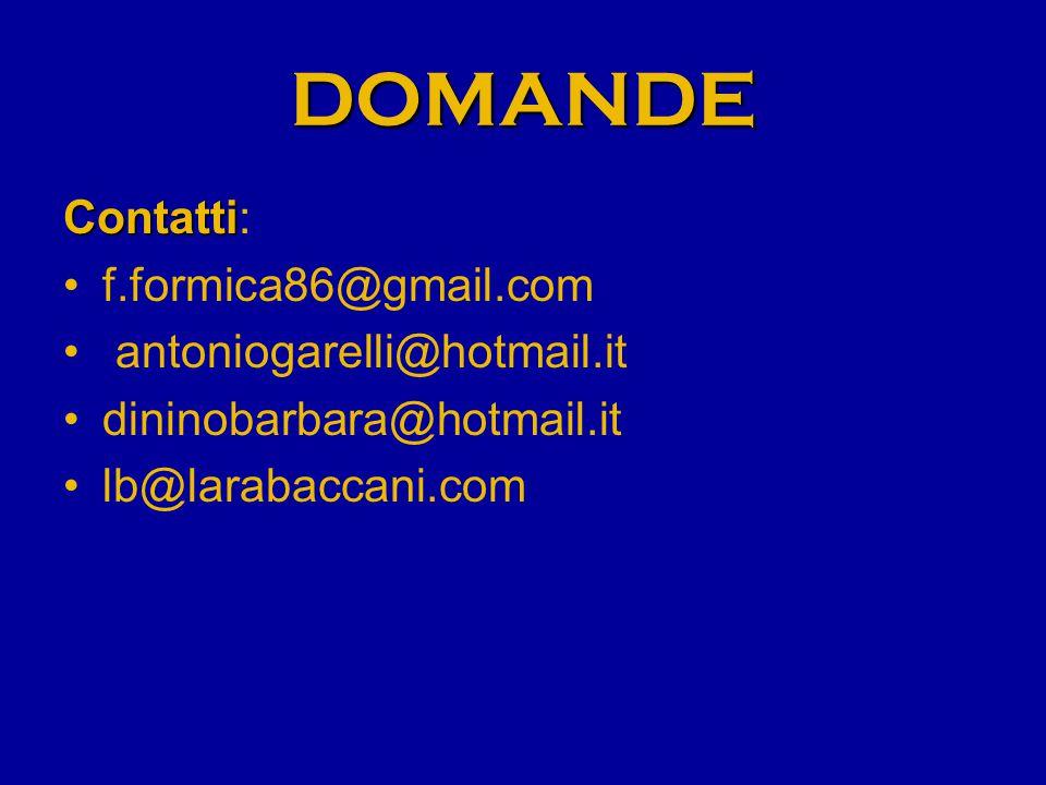 DOMANDE Contatti Contatti: f.formica86@gmail.com antoniogarelli@hotmail.it dininobarbara@hotmail.it lb@larabaccani.com