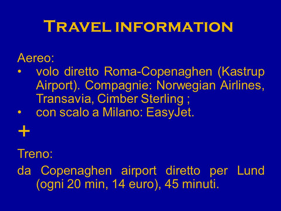 Travel information Aereo: volo diretto Roma-Copenaghen (Kastrup Airport). Compagnie: Norwegian Airlines, Transavia, Cimber Sterling ; con scalo a Mila