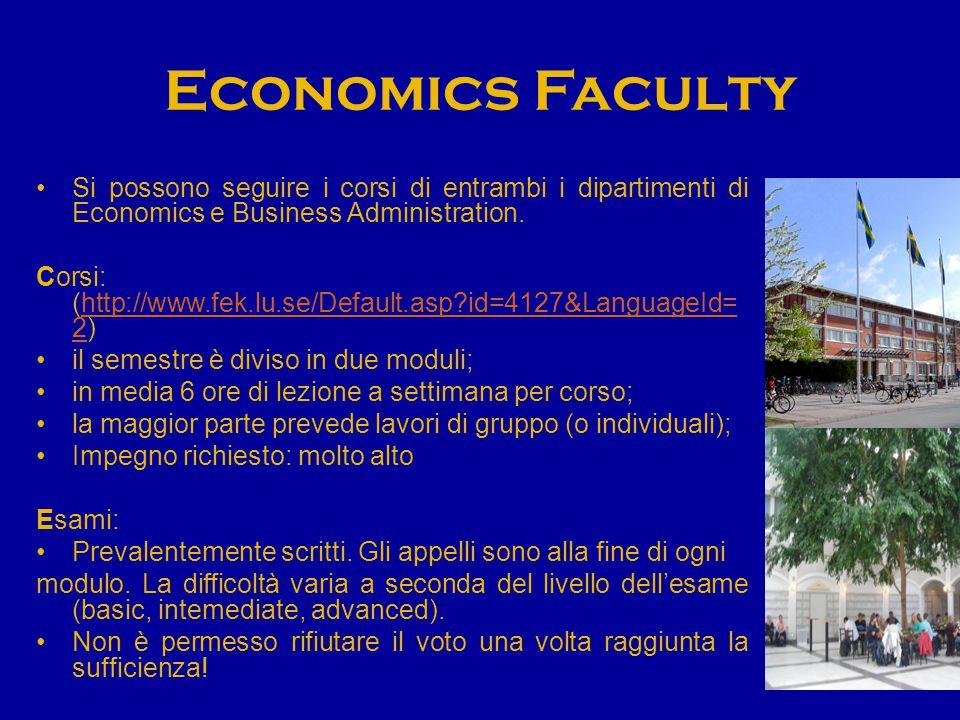Economics Faculty Si possono seguire i corsi di entrambi i dipartimenti di Economics e Business Administration. Corsi: (http://www.fek.lu.se/Default.a