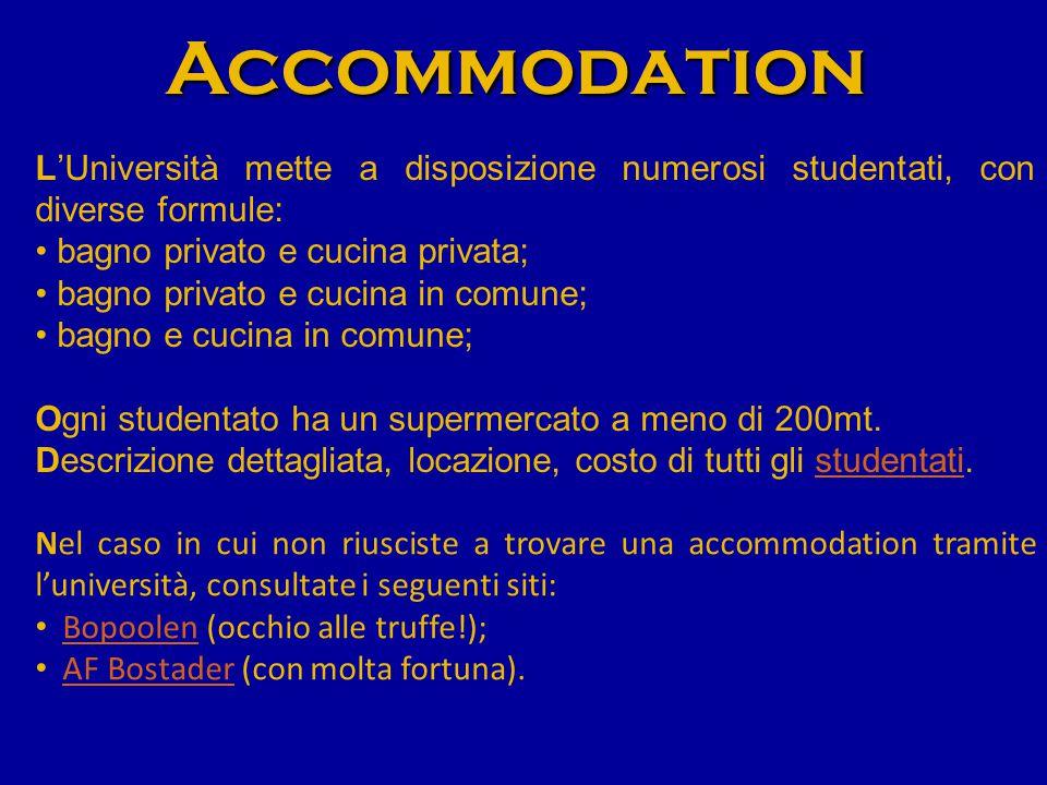 Accommodation L'Università mette a disposizione numerosi studentati, con diverse formule: bagno privato e cucina privata; bagno privato e cucina in comune; bagno e cucina in comune; Ogni studentato ha un supermercato a meno di 200mt.