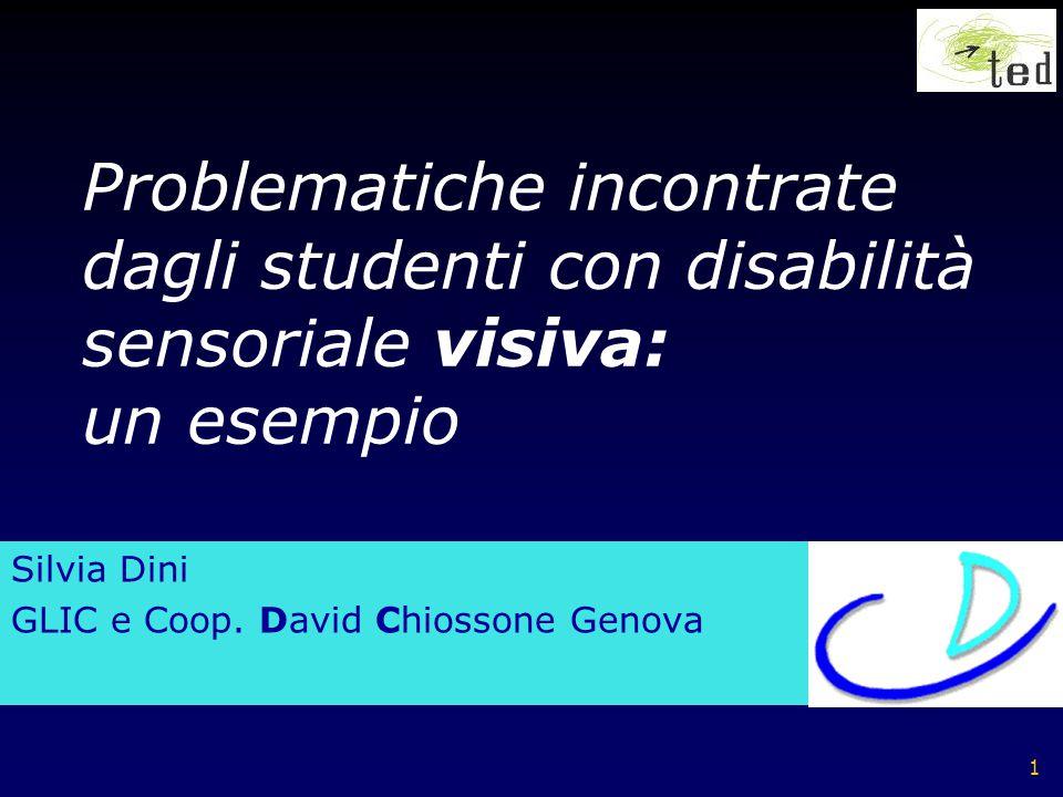 1 Silvia Dini GLIC e Coop. David Chiossone Genova Problematiche incontrate dagli studenti con disabilità sensoriale visiva: un esempio