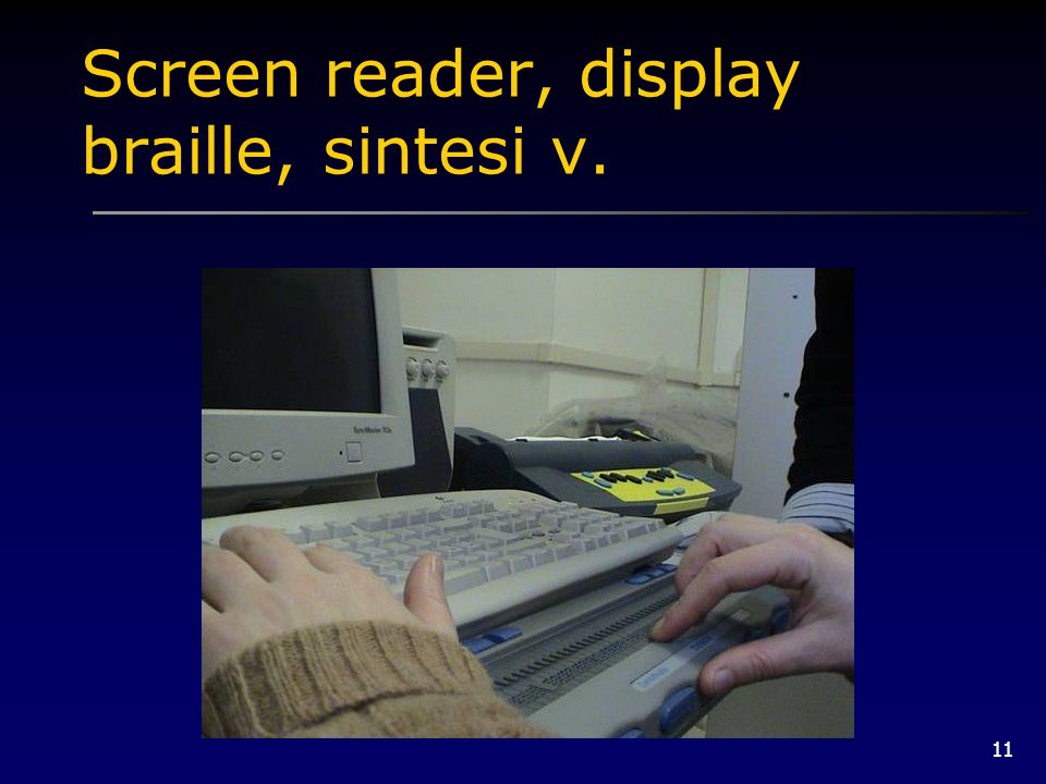 11 Screen reader, display braille, sintesi v.