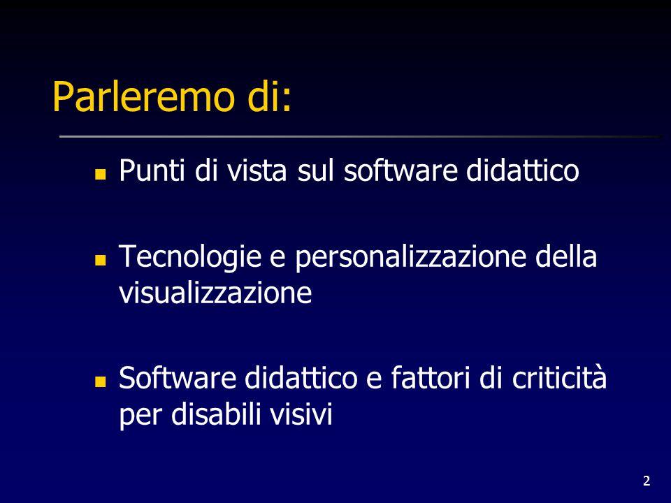 2 Parleremo di: Punti di vista sul software didattico Tecnologie e personalizzazione della visualizzazione Software didattico e fattori di criticità p