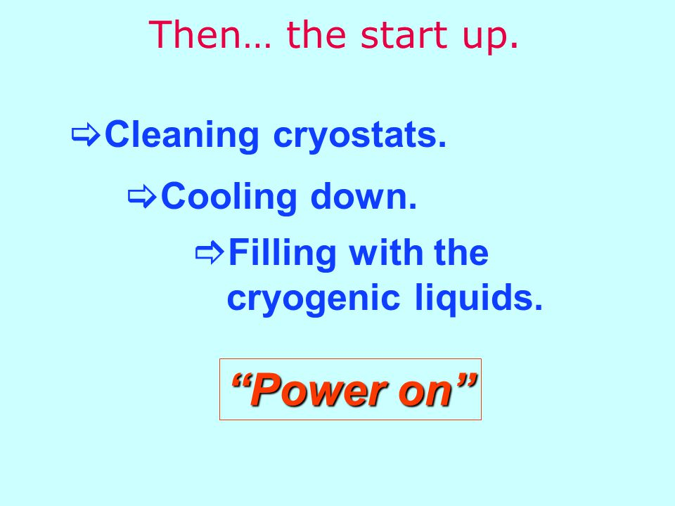 Then… the start up.  Filling with the cryogenic liquids.