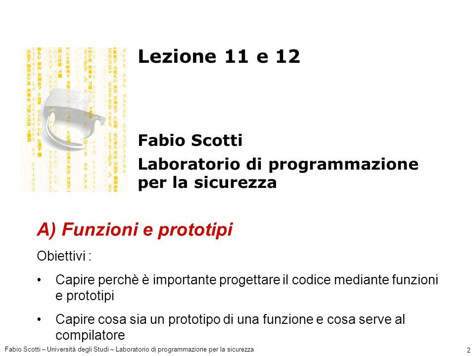 Fabio Scotti – Università degli Studi – Laboratorio di programmazione per la sicurezza 3 Obiettivi Costruire i programmi in modo modulare usando piccoli pezzi di codice chiamati funzioni.