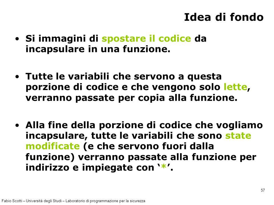 Fabio Scotti – Università degli Studi – Laboratorio di programmazione per la sicurezza 57 Idea di fondo Si immagini di spostare il codice da incapsulare in una funzione.