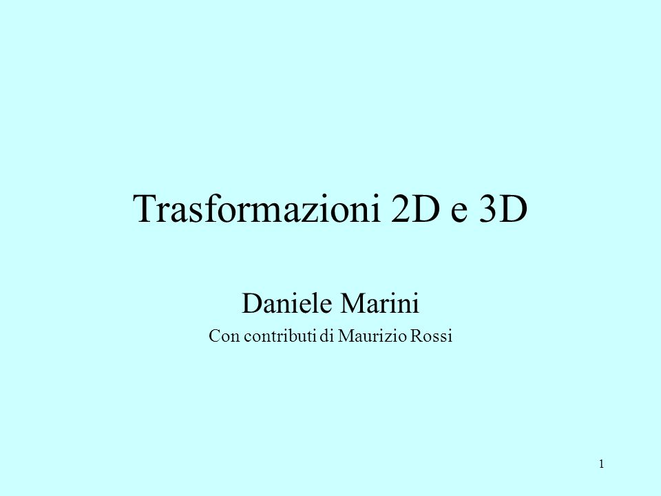 32 Trasformazioni inverse Denotiamo le inverse come: T -1, S -1, R -1.