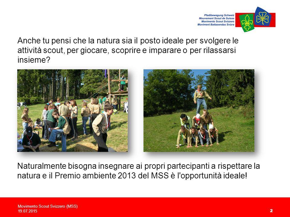Movimento Scout Svizzero (MSS) 19.07.2015 22 Anche tu pensi che la natura sia il posto ideale per svolgere le attività scout, per giocare, scoprire e