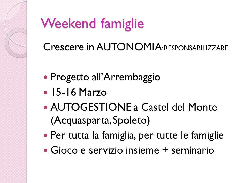 Weekend famiglie Crescere in AUTONOMIA : RESPONSABILIZZARE Progetto all'Arrembaggio 15-16 Marzo AUTOGESTIONE a Castel del Monte (Acquasparta, Spoleto)
