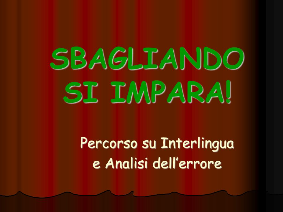 SBAGLIANDO SI IMPARA! Percorso su Interlingua e Analisi dell'errore