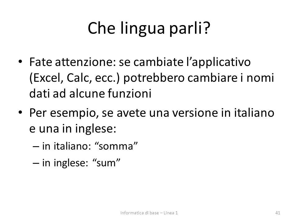 Che lingua parli? Fate attenzione: se cambiate l'applicativo (Excel, Calc, ecc.) potrebbero cambiare i nomi dati ad alcune funzioni Per esempio, se av