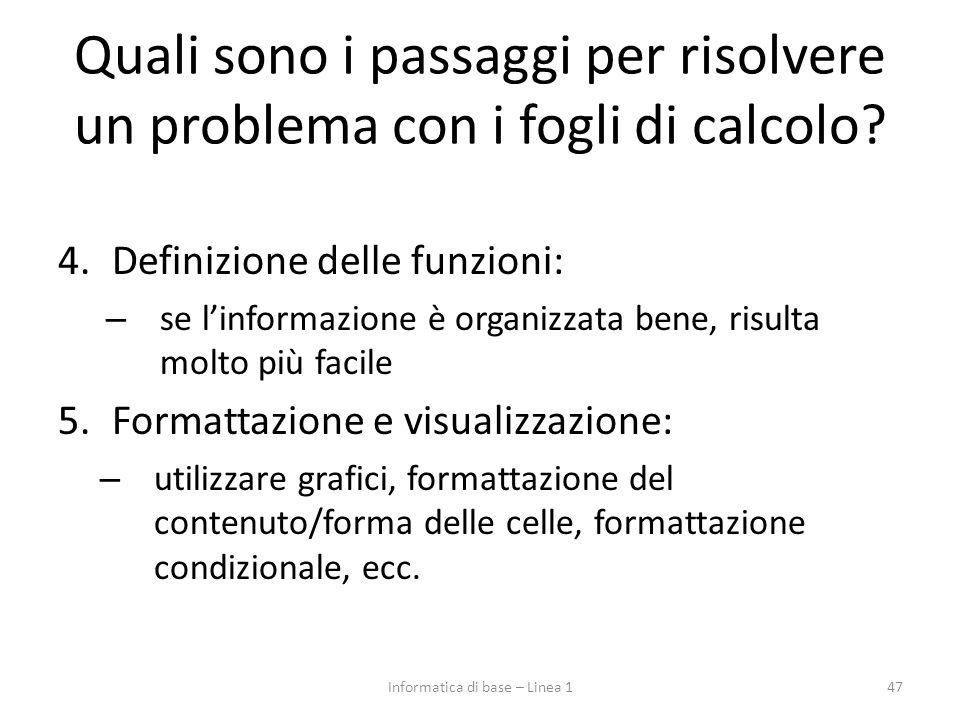 Quali sono i passaggi per risolvere un problema con i fogli di calcolo? 4.Definizione delle funzioni: – se l'informazione è organizzata bene, risulta