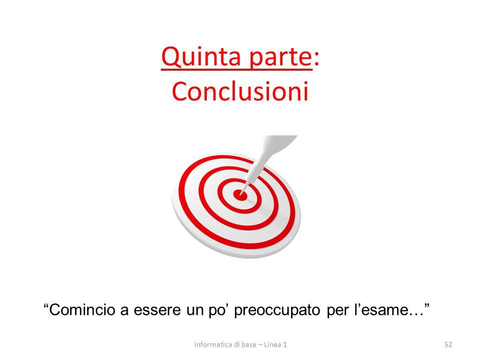 """52Informatica di base – Linea 1 Quinta parte: Conclusioni """"Comincio a essere un po' preoccupato per l'esame…"""""""