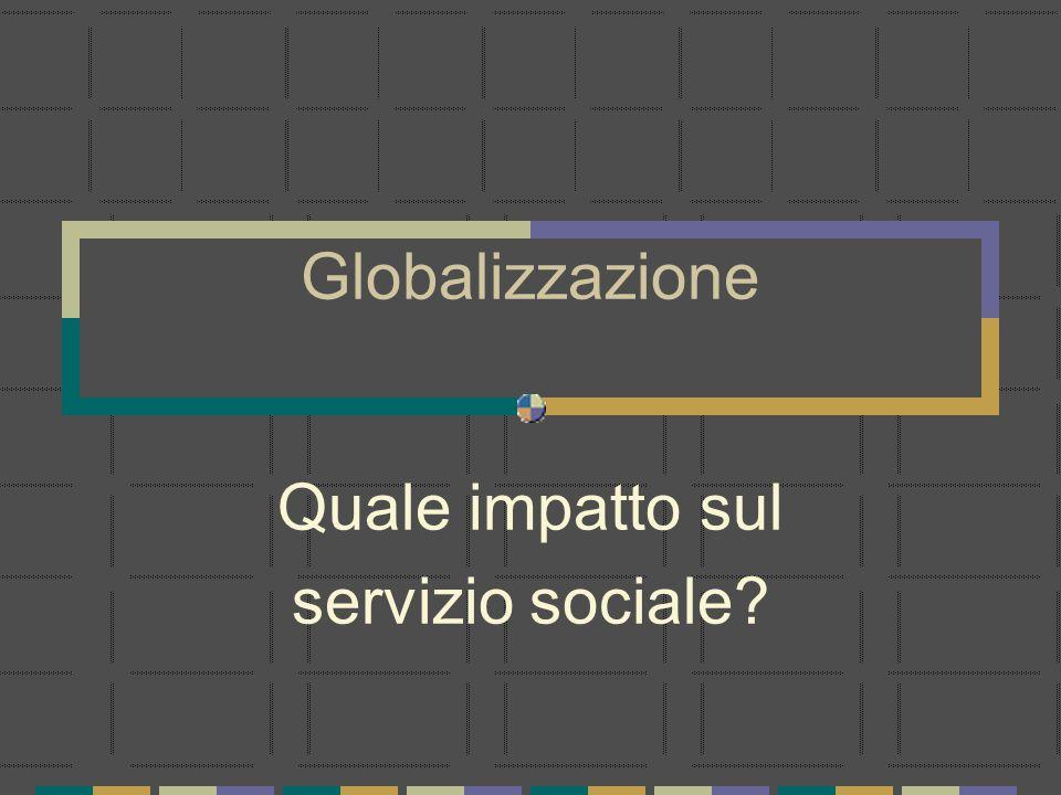 Globalizzazione Quale impatto sul servizio sociale?